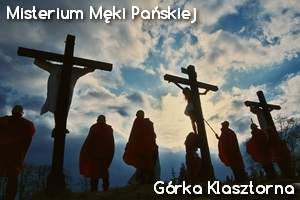Misterium Męki Pańskiej Górka Klasztorna